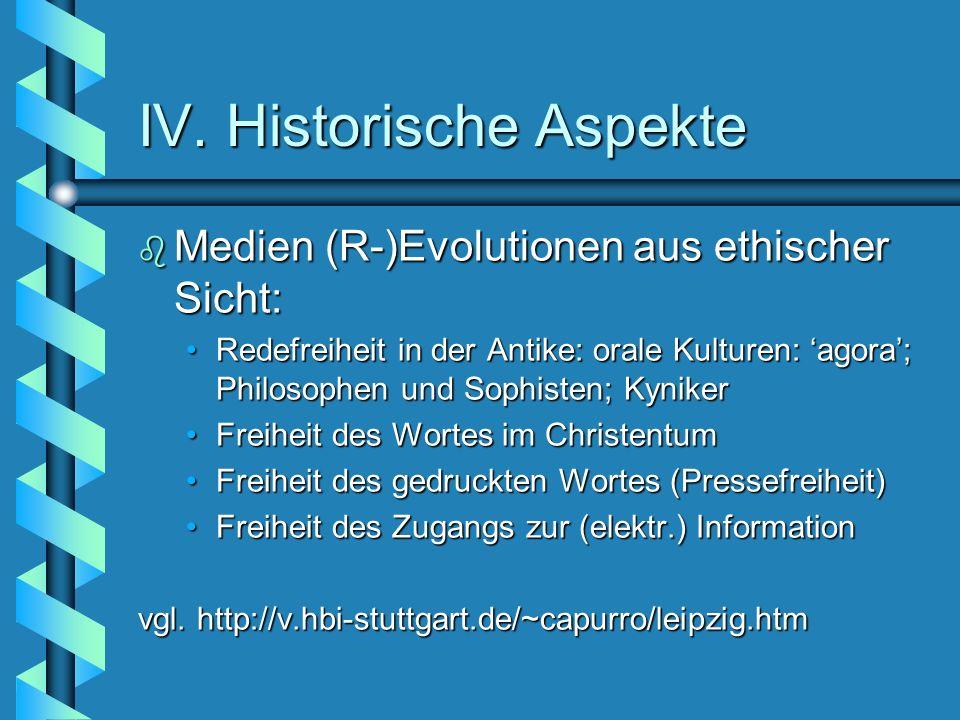 IV. Historische Aspekte b Medien (R-)Evolutionen aus ethischer Sicht: Redefreiheit in der Antike: orale Kulturen: agora; Philosophen und Sophisten; Ky