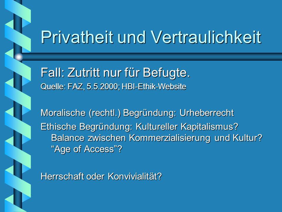 Privatheit und Vertraulichkeit Fall: Zutritt nur für Befugte. Quelle: FAZ, 5.5.2000; HBI-Ethik-Website Moralische (rechtl.) Begründung: Urheberrecht E