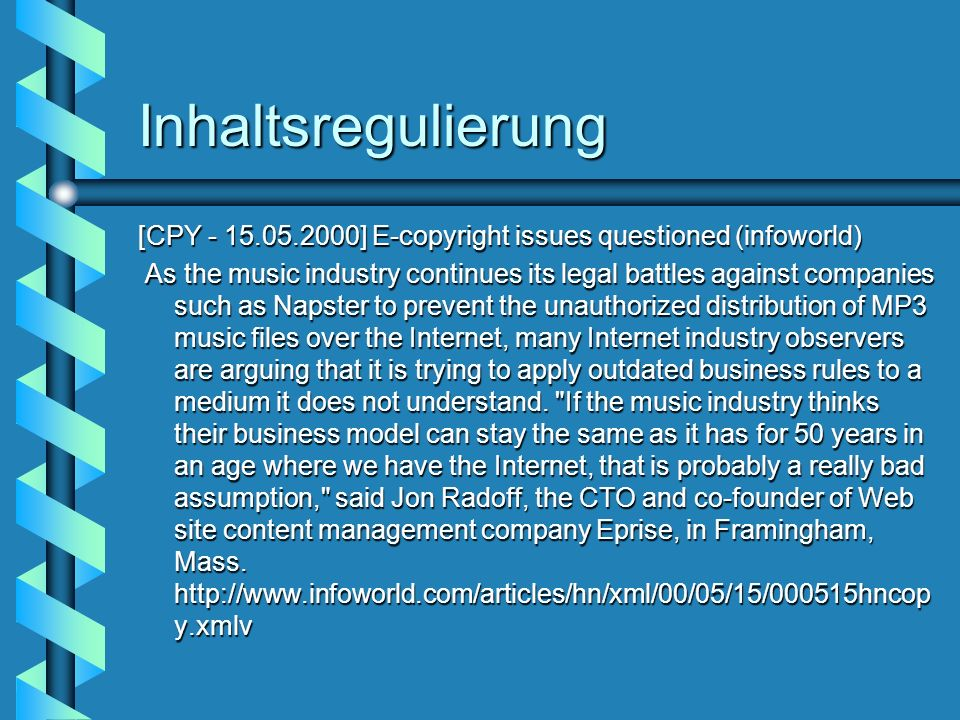 Inhaltsregulierung [CPY - 15.05.2000] E-copyright issues questioned (infoworld) As the music industry continues its legal battles against companies su