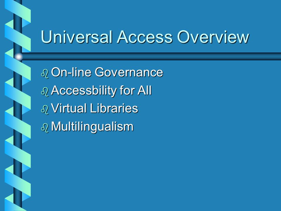 Universal Access Overview b On-line Governance b Accessbility for All b Virtual Libraries b Multilingualism