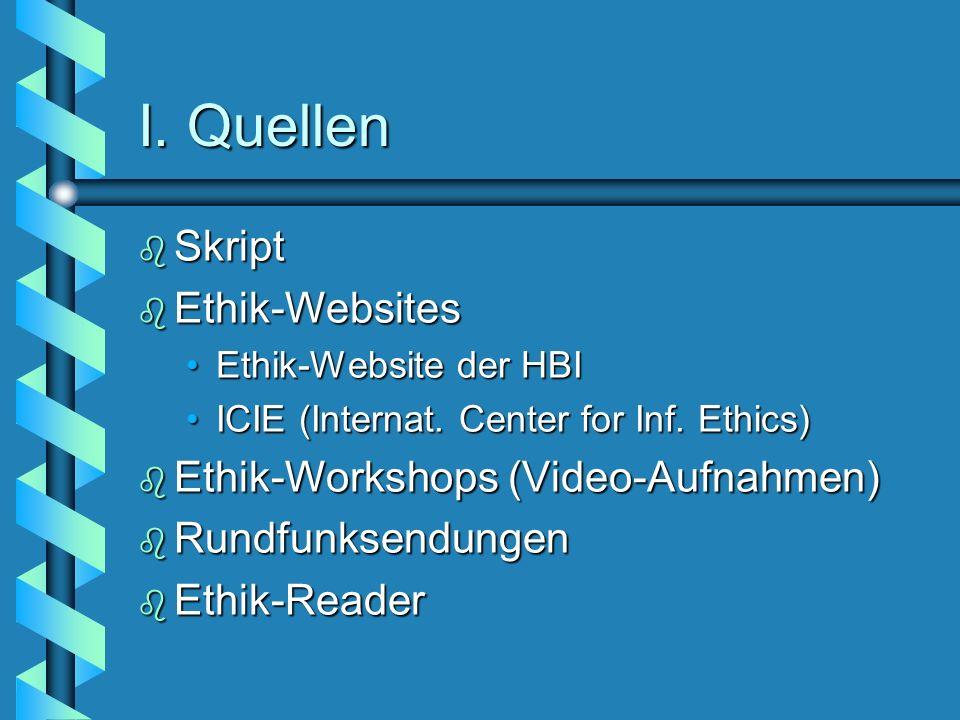 I. Quellen b Skript b Ethik-Websites Ethik-Website der HBIEthik-Website der HBI ICIE (Internat. Center for Inf. Ethics)ICIE (Internat. Center for Inf.