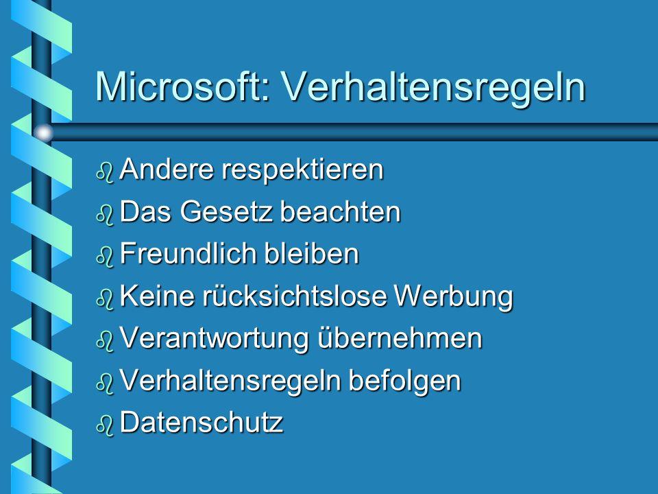 Microsoft: Verhaltensregeln b Andere respektieren b Das Gesetz beachten b Freundlich bleiben b Keine rücksichtslose Werbung b Verantwortung übernehmen