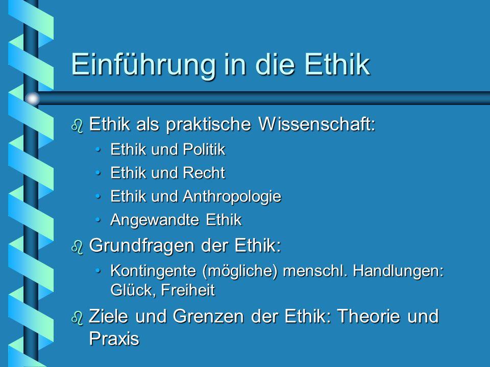 Einführung in die Ethik b Ethik als praktische Wissenschaft: Ethik und PolitikEthik und Politik Ethik und RechtEthik und Recht Ethik und Anthropologie