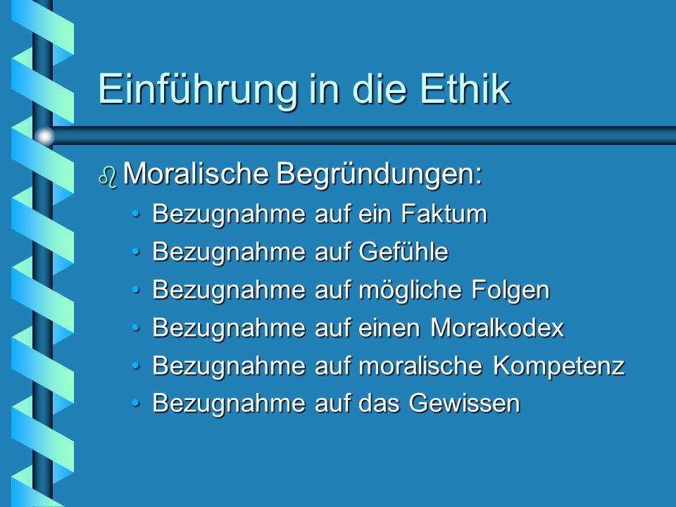 Einführung in die Ethik b Moralische Begründungen: Bezugnahme auf ein FaktumBezugnahme auf ein Faktum Bezugnahme auf GefühleBezugnahme auf Gefühle Bez