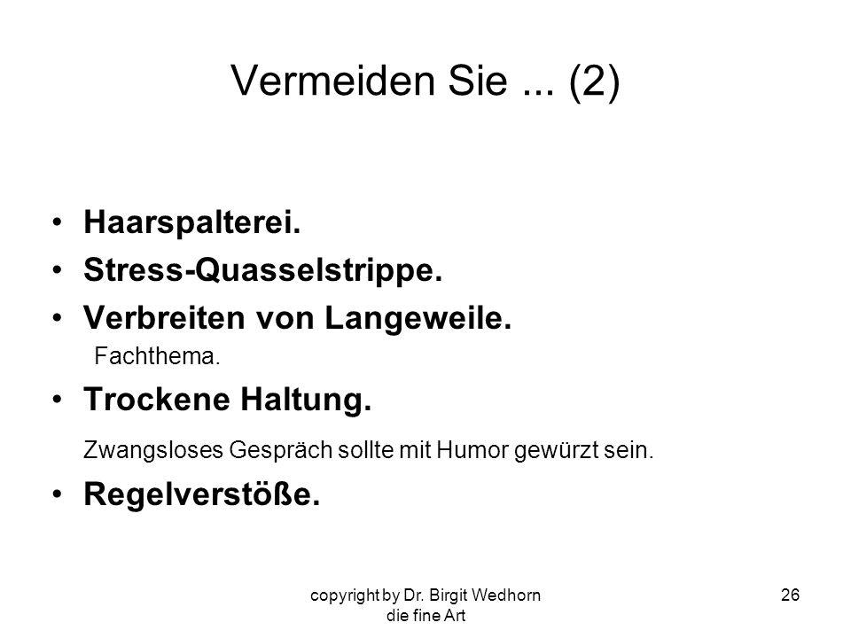 copyright by Dr.Birgit Wedhorn die fine Art 26 Vermeiden Sie...