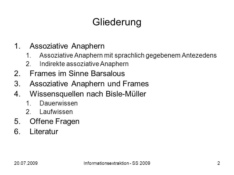 20.07.2009Informationsextraktion - SS 20092 Gliederung 1.Assoziative Anaphern 1.Assoziative Anaphern mit sprachlich gegebenem Antezedens 2.Indirekte a