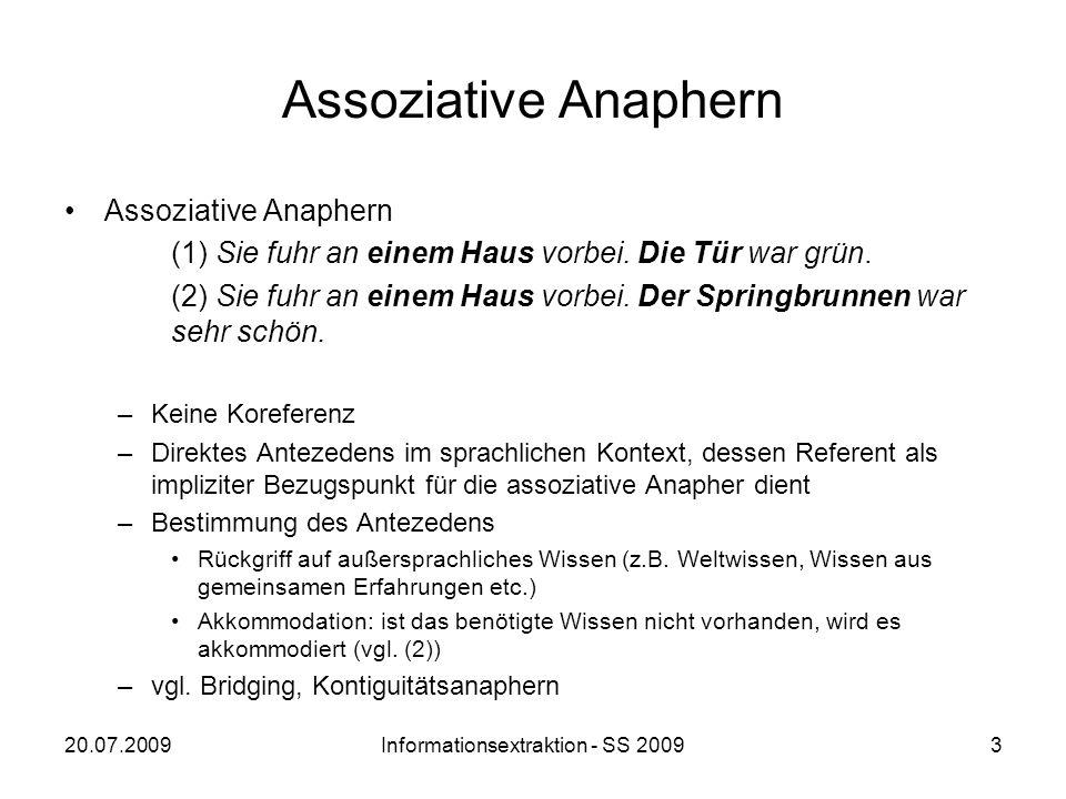 20.07.2009Informationsextraktion - SS 20093 Assoziative Anaphern (1) Sie fuhr an einem Haus vorbei. Die Tür war grün. (2) Sie fuhr an einem Haus vorbe