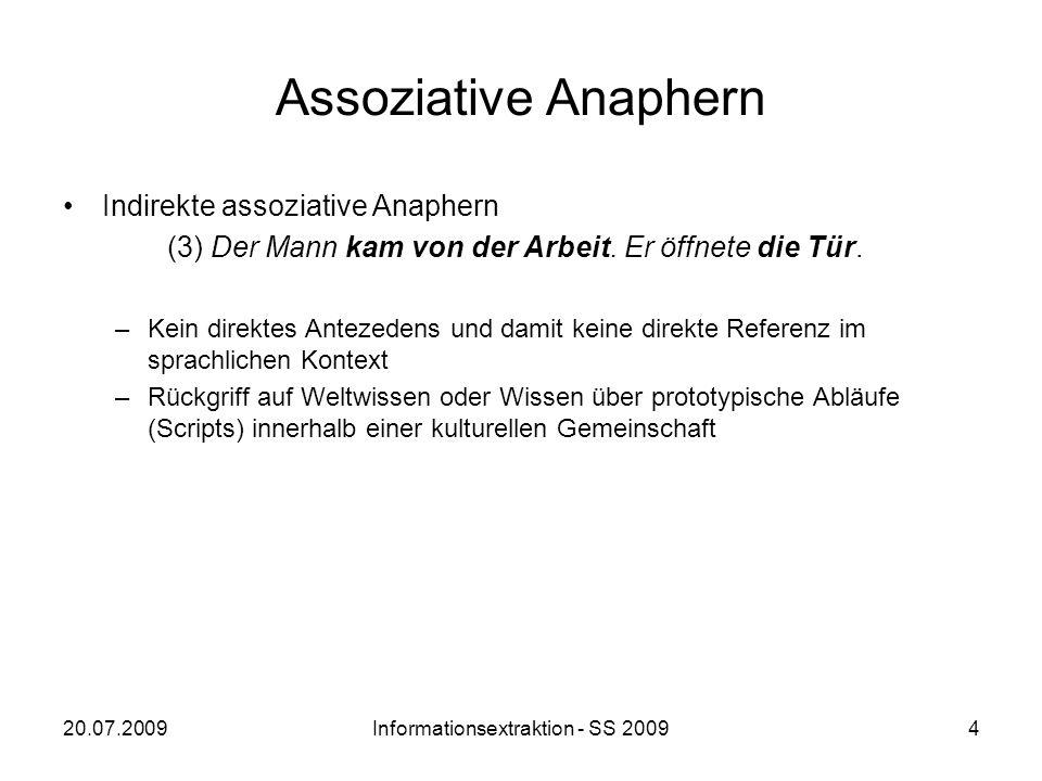 20.07.2009Informationsextraktion - SS 20094 Assoziative Anaphern Indirekte assoziative Anaphern (3) Der Mann kam von der Arbeit. Er öffnete die Tür. –
