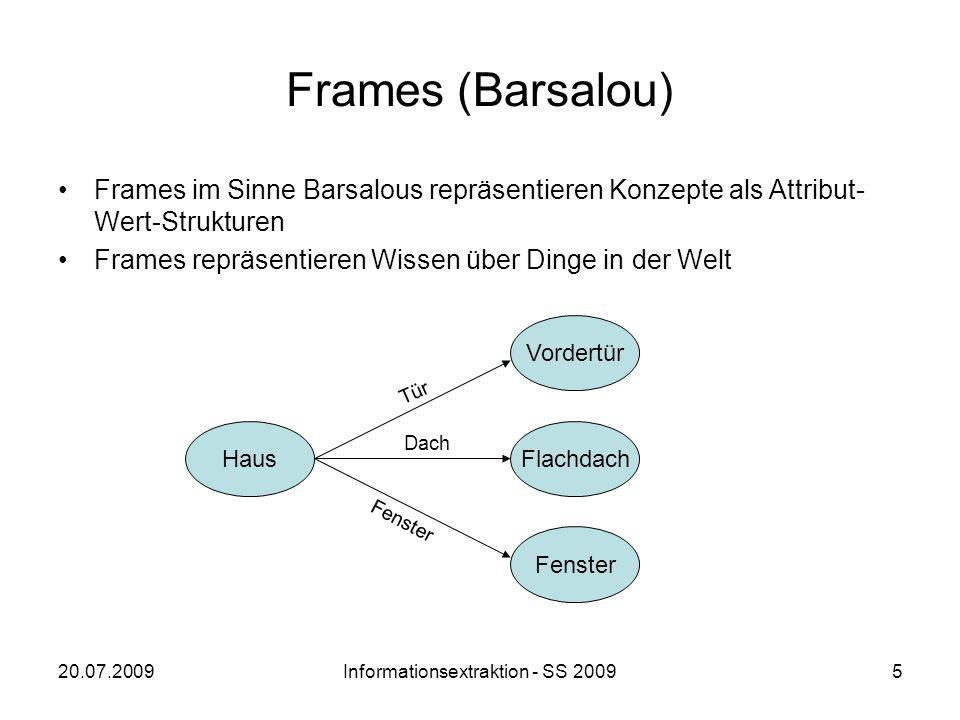 20.07.2009Informationsextraktion - SS 20095 Frames (Barsalou) Frames im Sinne Barsalous repräsentieren Konzepte als Attribut- Wert-Strukturen Frames r