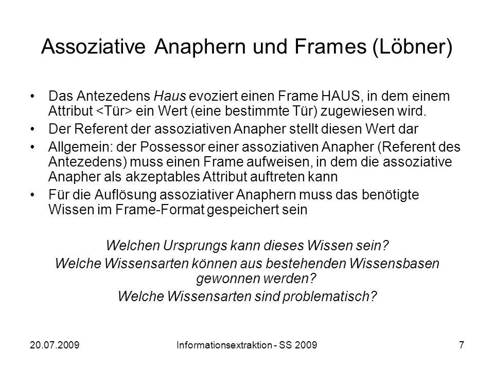 20.07.2009Informationsextraktion - SS 20097 Assoziative Anaphern und Frames (Löbner) Das Antezedens Haus evoziert einen Frame HAUS, in dem einem Attri