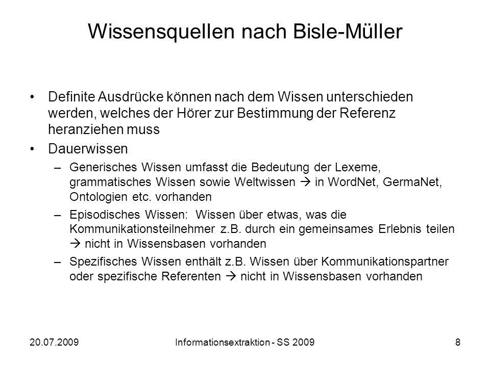 20.07.2009Informationsextraktion - SS 20098 Wissensquellen nach Bisle-Müller Definite Ausdrücke können nach dem Wissen unterschieden werden, welches d