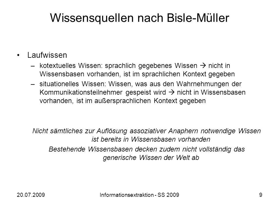 20.07.2009Informationsextraktion - SS 20099 Wissensquellen nach Bisle-Müller Laufwissen –kotextuelles Wissen: sprachlich gegebenes Wissen nicht in Wis