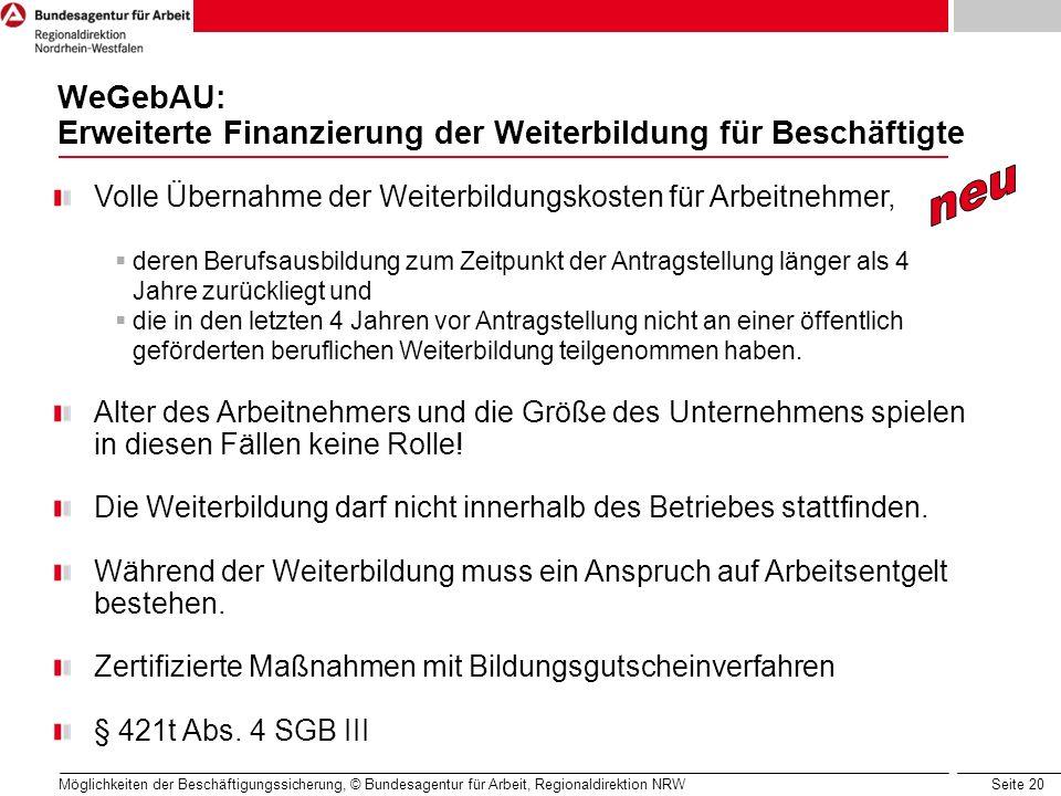 Seite 20 Möglichkeiten der Beschäftigungssicherung, © Bundesagentur für Arbeit, Regionaldirektion NRW WeGebAU: Erweiterte Finanzierung der Weiterbildu
