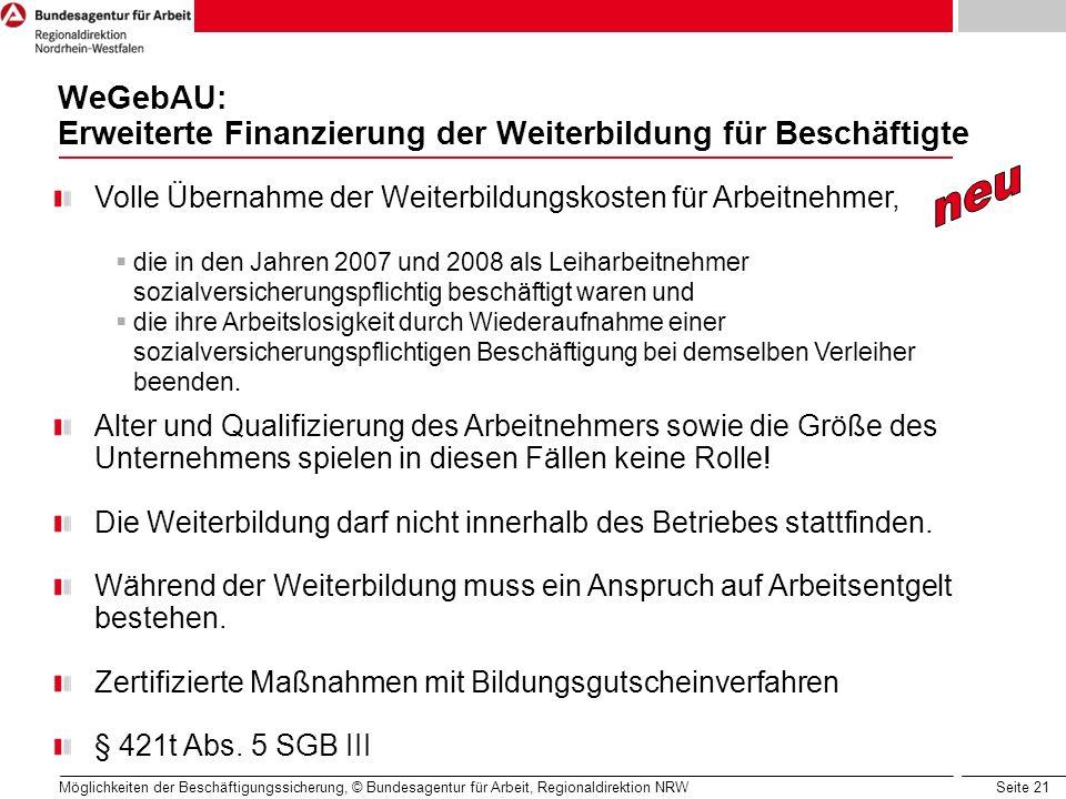 Seite 21 Möglichkeiten der Beschäftigungssicherung, © Bundesagentur für Arbeit, Regionaldirektion NRW WeGebAU: Erweiterte Finanzierung der Weiterbildu