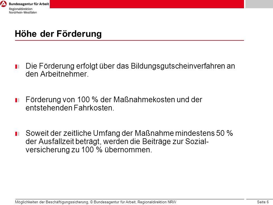 Seite 6 Möglichkeiten der Beschäftigungssicherung, © Bundesagentur für Arbeit, Regionaldirektion NRW Höhe der Förderung Die Förderung erfolgt über das