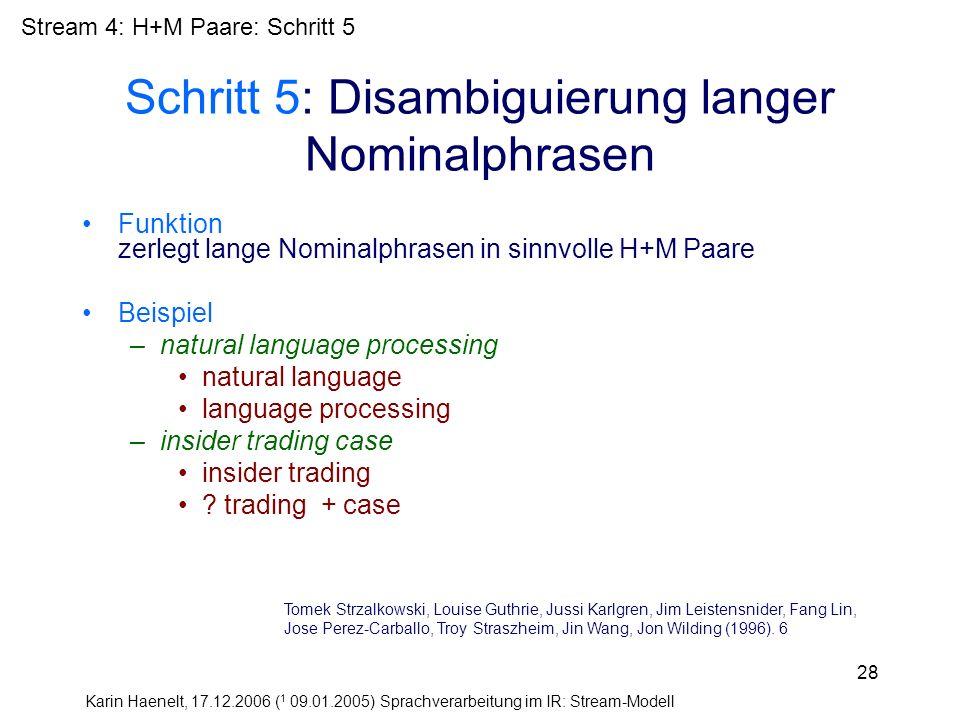 Karin Haenelt, 17.12.2006 ( 1 09.01.2005) Sprachverarbeitung im IR: Stream-Modell 28 Schritt 5: Disambiguierung langer Nominalphrasen Funktion zerlegt