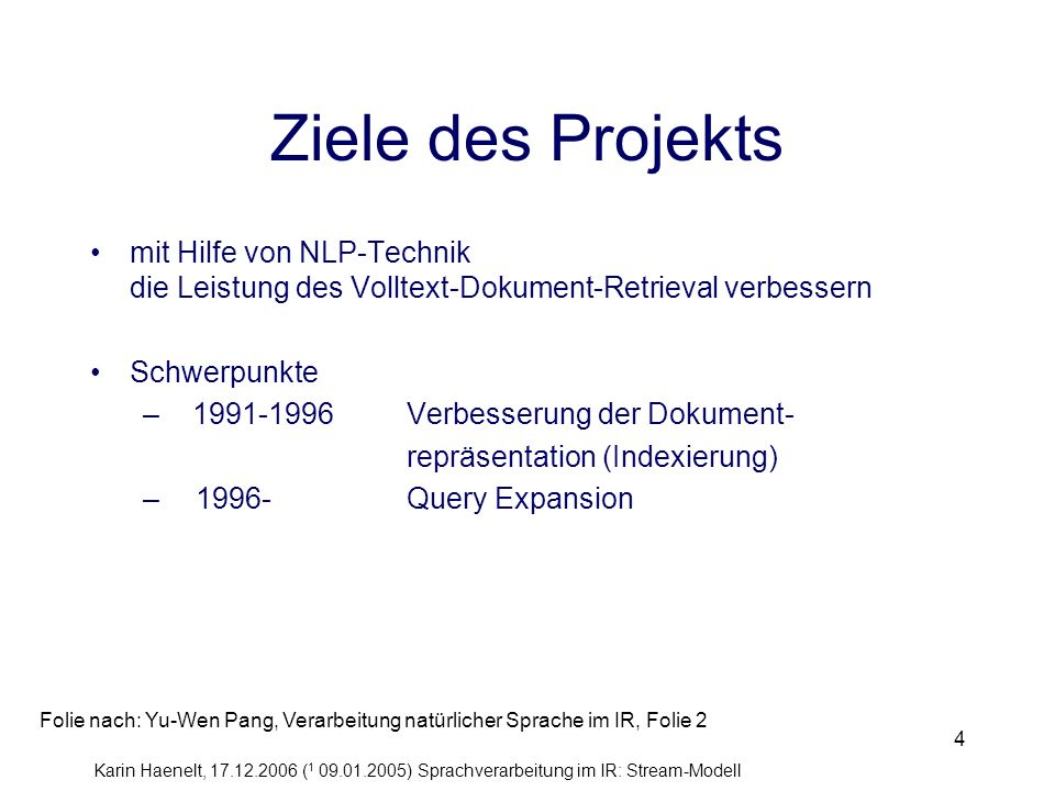 Karin Haenelt, 17.12.2006 ( 1 09.01.2005) Sprachverarbeitung im IR: Stream-Modell 4 mit Hilfe von NLP-Technik die Leistung des Volltext-Dokument-Retri