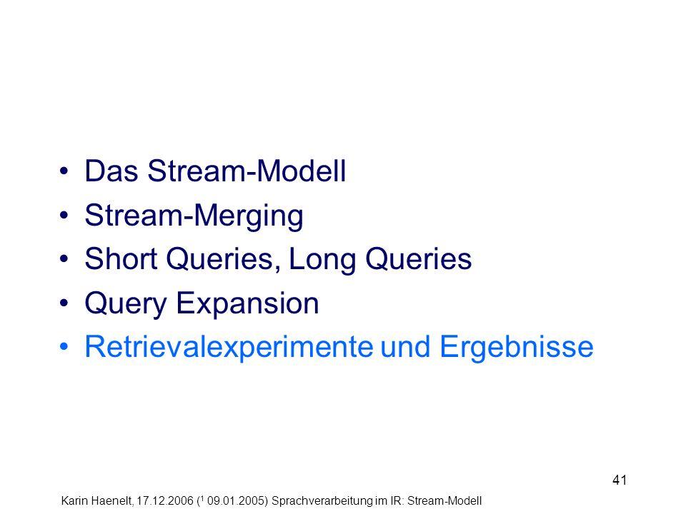 Karin Haenelt, 17.12.2006 ( 1 09.01.2005) Sprachverarbeitung im IR: Stream-Modell 41 Das Stream-Modell Stream-Merging Short Queries, Long Queries Quer
