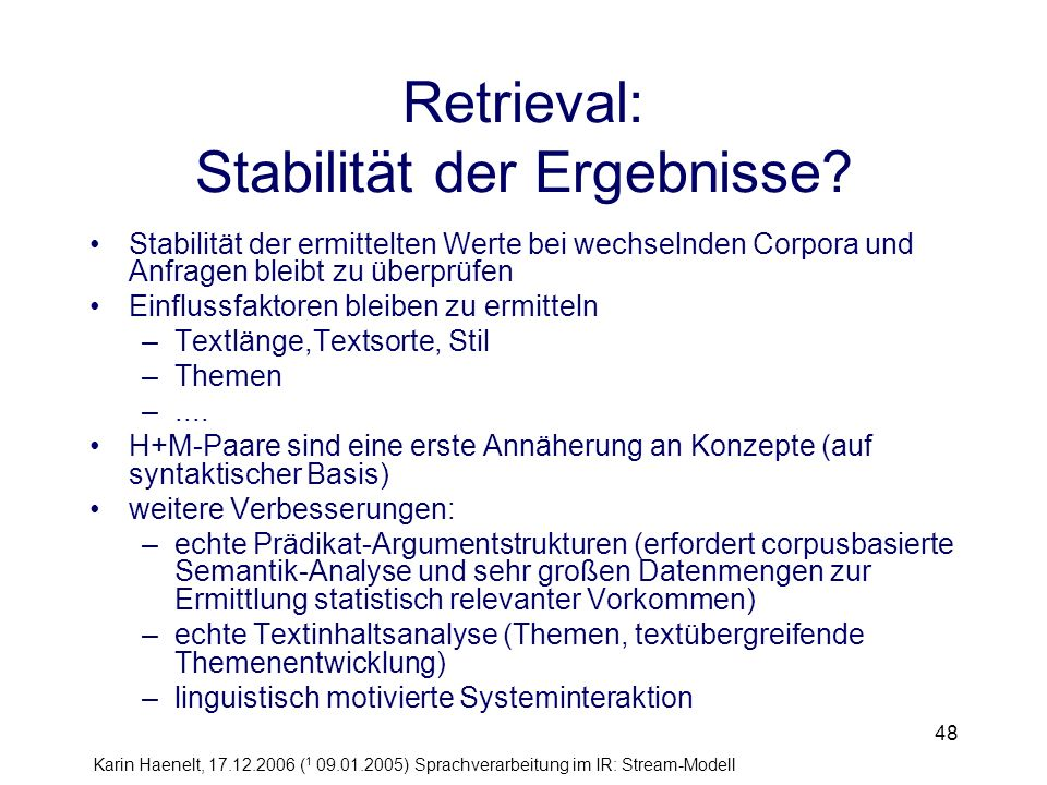 Karin Haenelt, 17.12.2006 ( 1 09.01.2005) Sprachverarbeitung im IR: Stream-Modell 48 Retrieval: Stabilität der Ergebnisse? Stabilität der ermittelten