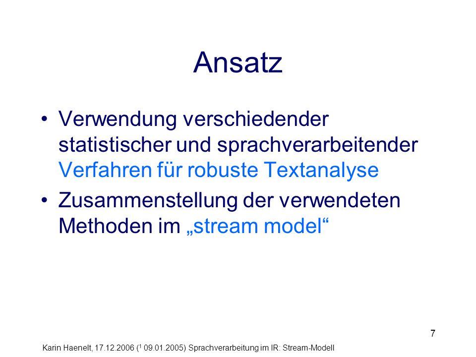 Karin Haenelt, 17.12.2006 ( 1 09.01.2005) Sprachverarbeitung im IR: Stream-Modell 8 Verwendete Sprachverarbeitungsmethoden 1 1.Eliminate stopwords: original text words minus certain no- content words are used to index documents.