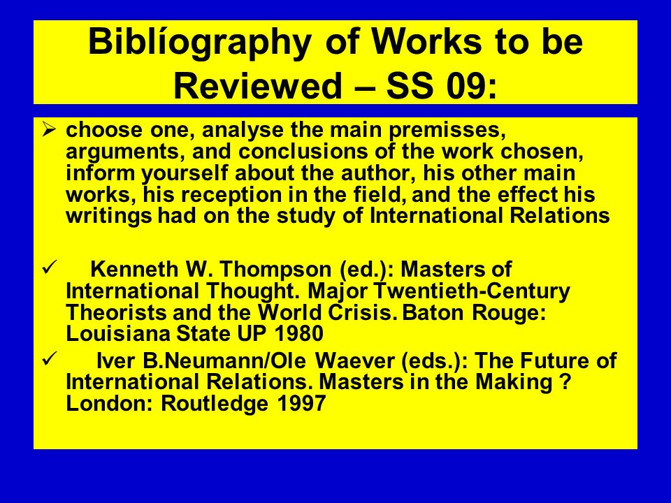Biblíography of Works to be Reviewed – SS 09: choose one, analyse the main premisses, arguments, and conclusions of the work chosen, inform yourself a