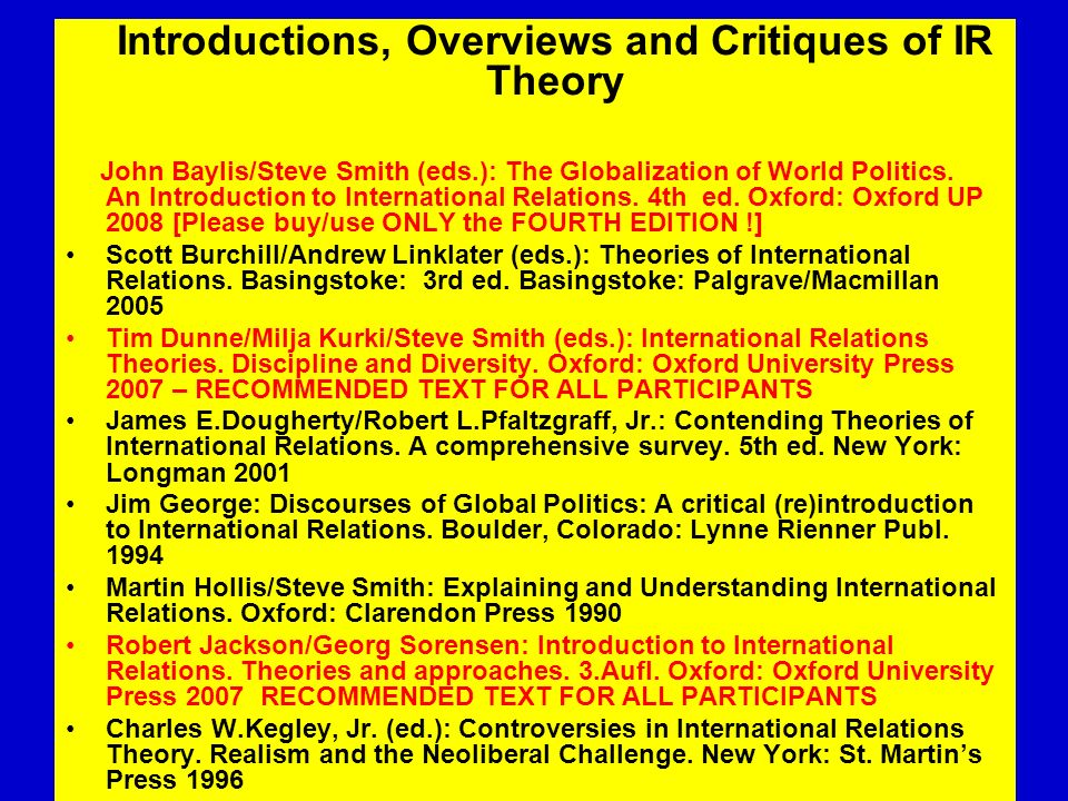 Introductions, Overviews and Critiques of IR Theory John Baylis/Steve Smith (eds.): The Globalization of World Politics. An Introduction to Internatio