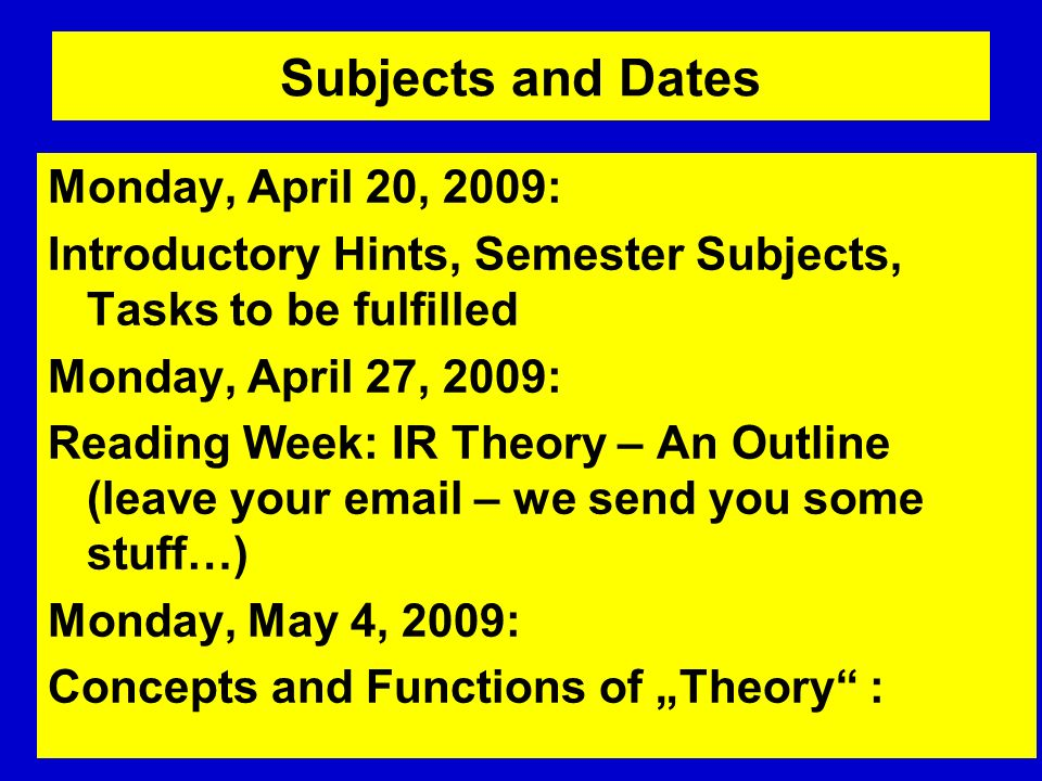Subjects and Dates Monday, April 20, 2009: Introductory Hints, Semester Subjects, Tasks to be fulfilled Monday, April 27, 2009: Reading Week: IR Theor