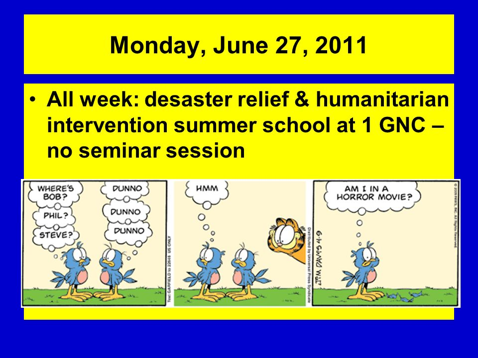 Monday, June 27, 2011 All week: desaster relief & humanitarian intervention summer school at 1 GNC – no seminar session