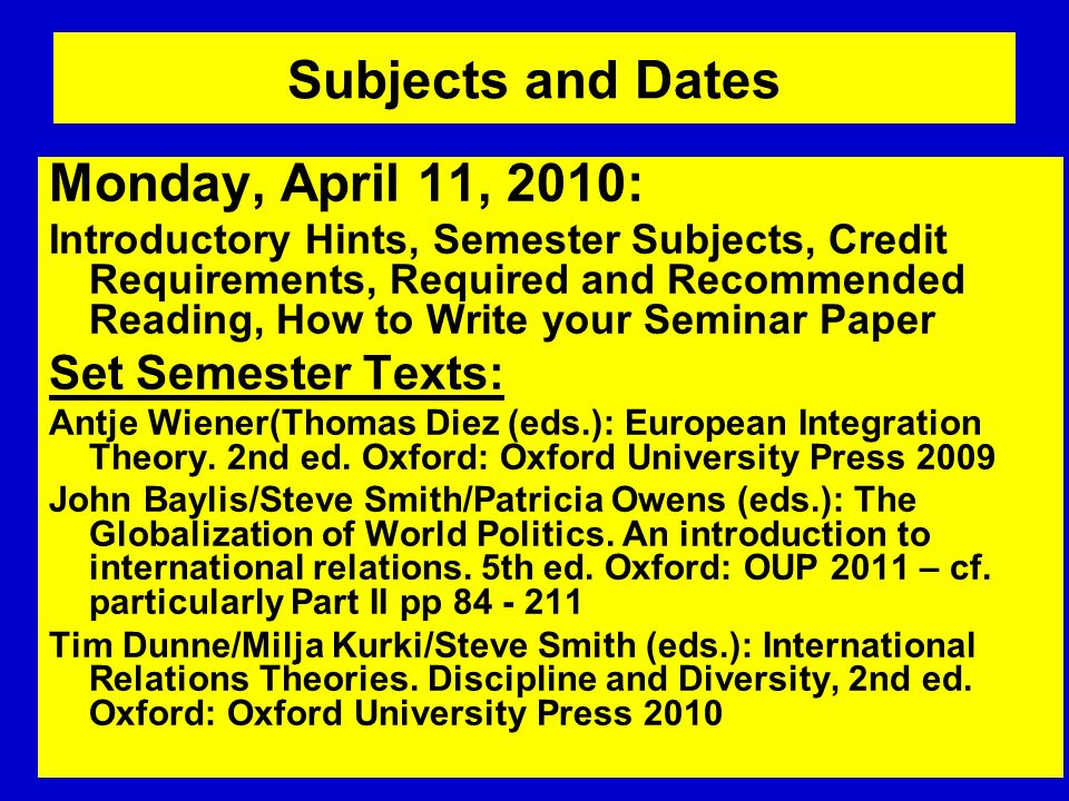 Subjects and Dates Monday, April 11, 2010: Introductory Hints, Semester Subjects, Credit Requirements, Required and Recommended Reading, How to Write