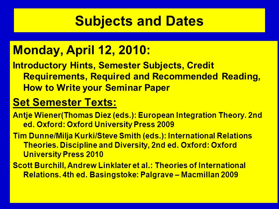 Subjects and Dates Monday, April 12, 2010: Introductory Hints, Semester Subjects, Credit Requirements, Required and Recommended Reading, How to Write