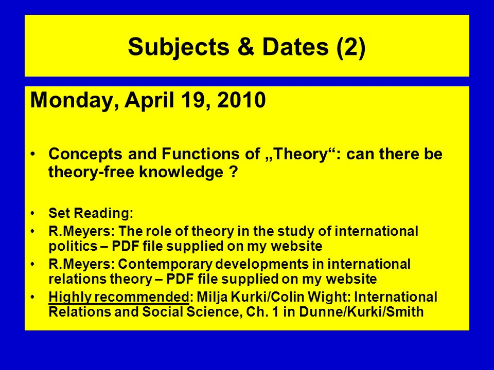Subjects and Dates (3) Monday, April 26, 2010 A traditional look at the development of IR theory – paradigmatic revolution, paradigmatic coexistence, or just a succession of debates .