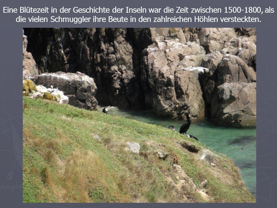 Eine Blütezeit in der Geschichte der Inseln war die Zeit zwischen 1500-1800, als die vielen Schmuggler ihre Beute in den zahlreichen Höhlen versteckten.