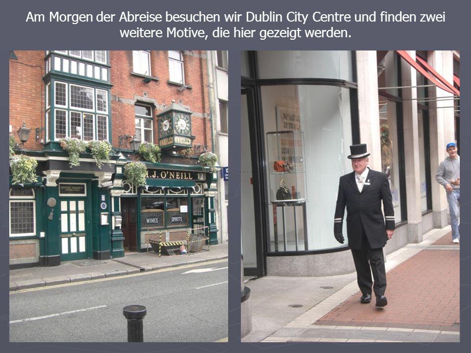 Am Morgen der Abreise besuchen wir Dublin City Centre und finden zwei weitere Motive, die hier gezeigt werden.