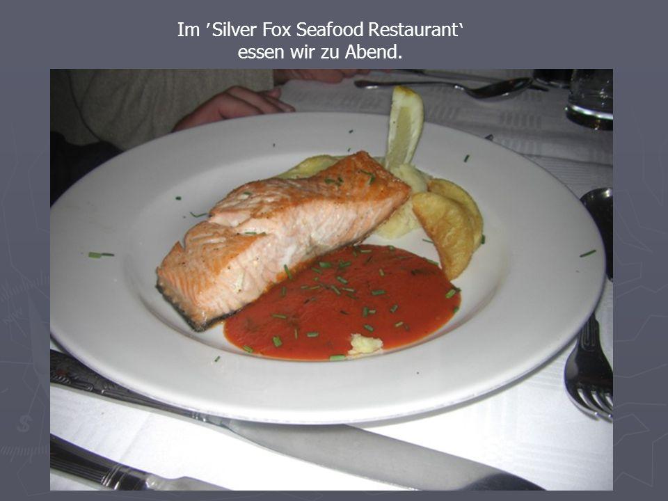 Im Silver Fox Seafood Restaurant essen wir zu Abend.