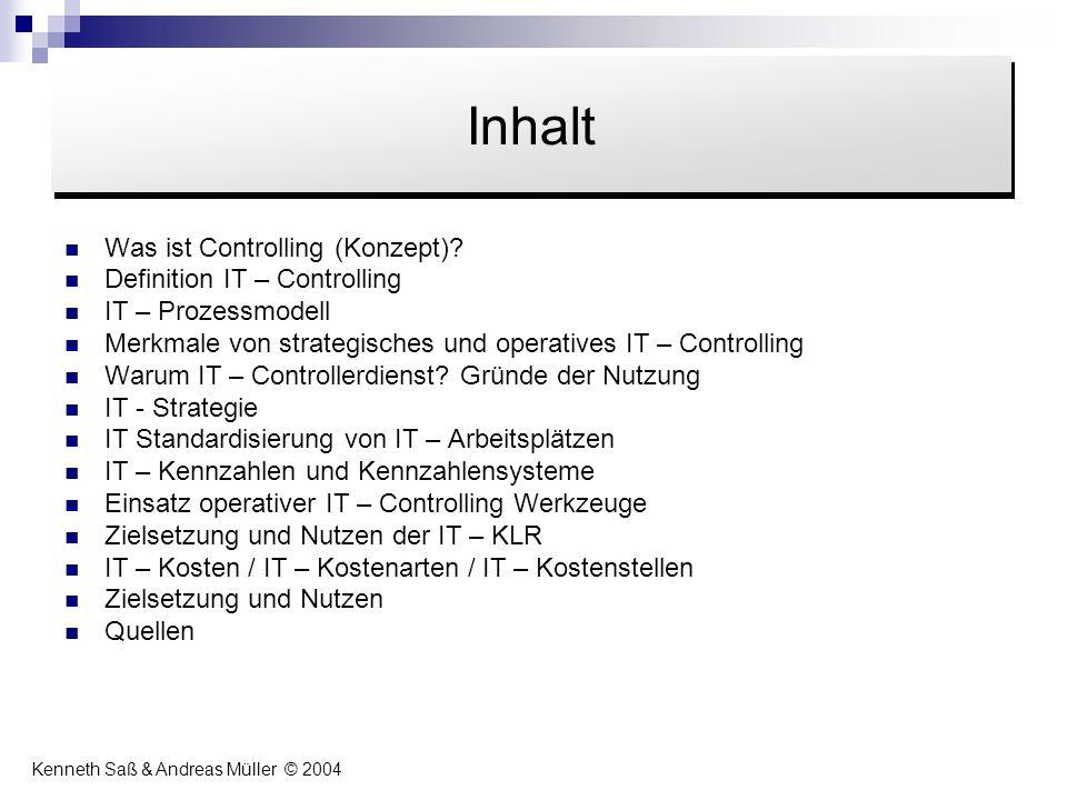 Inhalt Was ist Controlling (Konzept)? Definition IT – Controlling IT – Prozessmodell Merkmale von strategisches und operatives IT – Controlling Warum