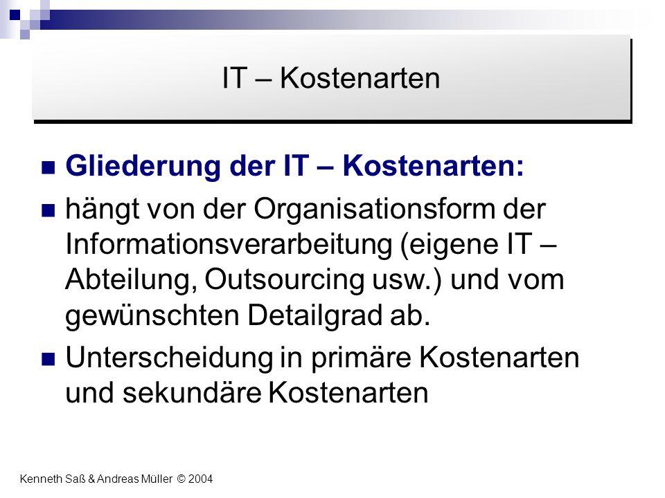 Gliederung der IT – Kostenarten: hängt von der Organisationsform der Informationsverarbeitung (eigene IT – Abteilung, Outsourcing usw.) und vom gewüns