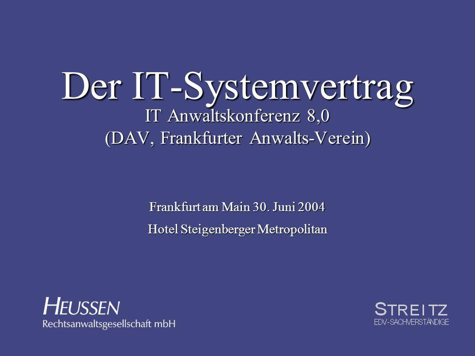 Der IT-Systemvertrag IT Anwaltskonferenz 8,0 (DAV, Frankfurter Anwalts-Verein) Frankfurt am Main 30. Juni 2004 Hotel Steigenberger Metropolitan