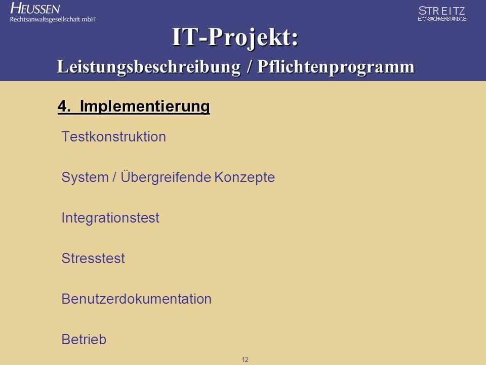 12 IT-Projekt: Leistungsbeschreibung / Pflichtenprogramm 4. Implementierung Testkonstruktion System / Übergreifende Konzepte Integrationstest Stresste