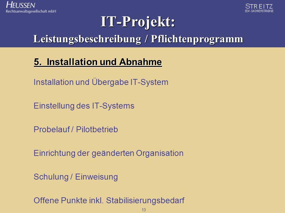 13 IT-Projekt: Leistungsbeschreibung / Pflichtenprogramm 5. Installation und Abnahme Installation und Übergabe IT-System Einstellung des IT-Systems Pr
