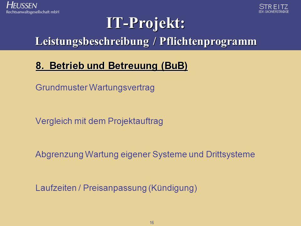 16 IT-Projekt: Leistungsbeschreibung / Pflichtenprogramm 8. Betrieb und Betreuung (BuB) Grundmuster Wartungsvertrag Vergleich mit dem Projektauftrag A