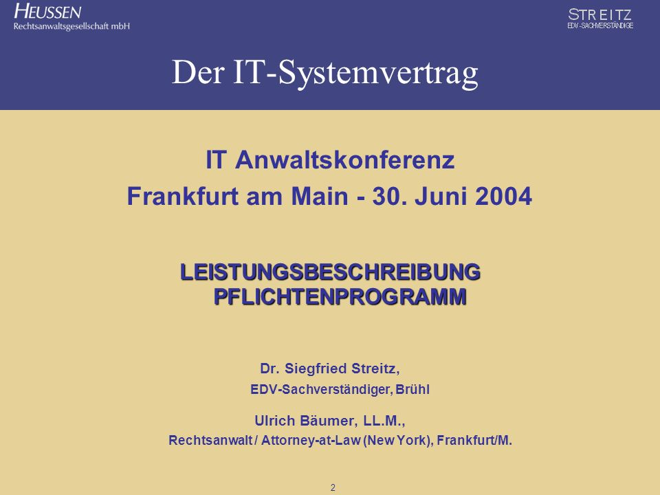 2 Der IT-Systemvertrag IT Anwaltskonferenz Frankfurt am Main - 30. Juni 2004 LEISTUNGSBESCHREIBUNG PFLICHTENPROGRAMM Dr. Siegfried Streitz, EDV-Sachve