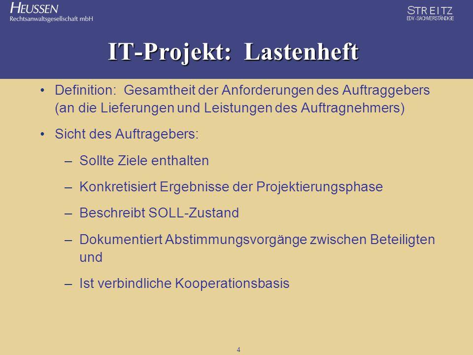 4 IT-Projekt: Lastenheft Definition: Gesamtheit der Anforderungen des Auftraggebers (an die Lieferungen und Leistungen des Auftragnehmers) Sicht des A