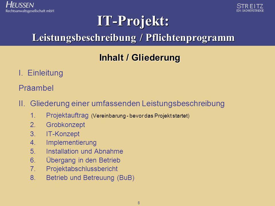 8 IT-Projekt: Leistungsbeschreibung / Pflichtenprogramm I. Einleitung Präambel II.Gliederung einer umfassenden Leistungsbeschreibung 1.Projektauftrag