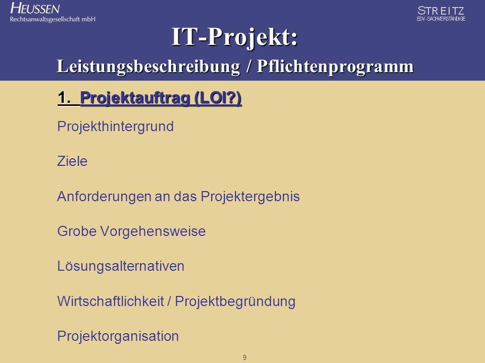 9 IT-Projekt: Leistungsbeschreibung / Pflichtenprogramm 1. Projektauftrag (LOI?) Projekthintergrund Ziele Anforderungen an das Projektergebnis Grobe V