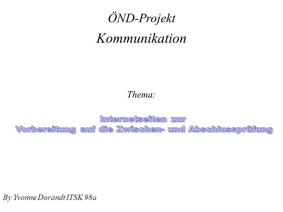 ÖND-Projekt By Yvonne Dorandt ITSK 98a Kommunikation Thema: