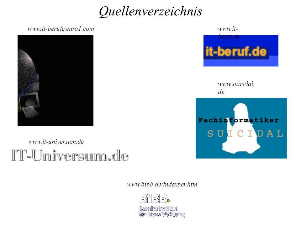 www.suicidal. de www.it-berufe.euro1.comwww.it- beruf.de www.it-universum.de Quellenverzeichnis www.bibb.de/indexber.htm