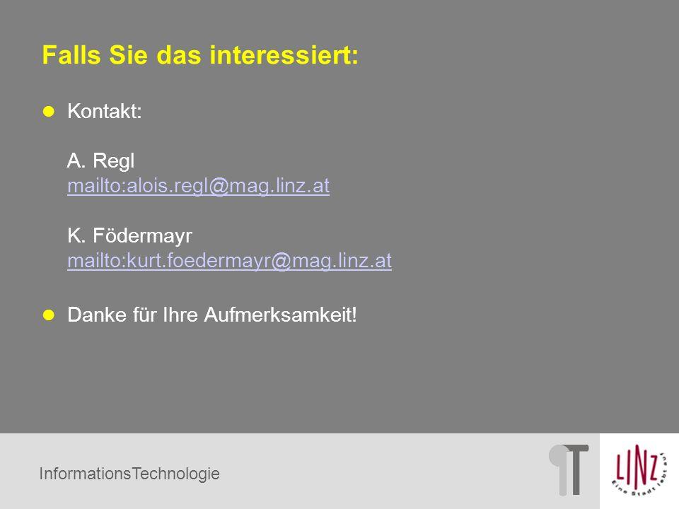 Falls Sie das interessiert: Kontakt: A. Regl mailto:alois.regl@mag.linz.at K. Födermayr mailto:kurt.foedermayr@mag.linz.at mailto:alois.regl@mag.linz.