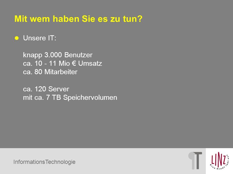 InformationsTechnologie Mit wem haben Sie es zu tun? Unsere IT: knapp 3.000 Benutzer ca. 10 - 11 Mio Umsatz ca. 80 Mitarbeiter ca. 120 Server mit ca.