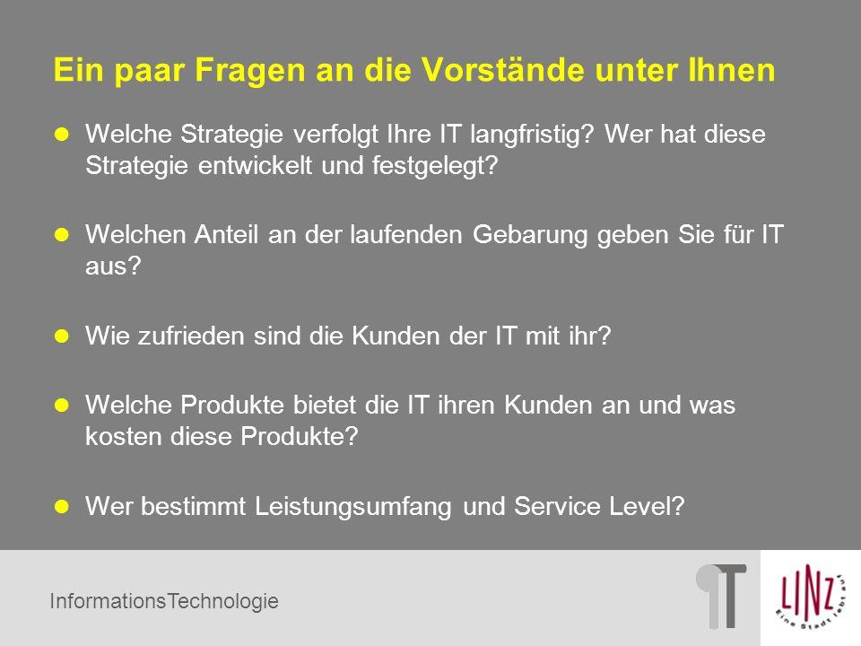 InformationsTechnologie Ein paar Fragen an die Vorstände unter Ihnen Welche Strategie verfolgt Ihre IT langfristig? Wer hat diese Strategie entwickelt