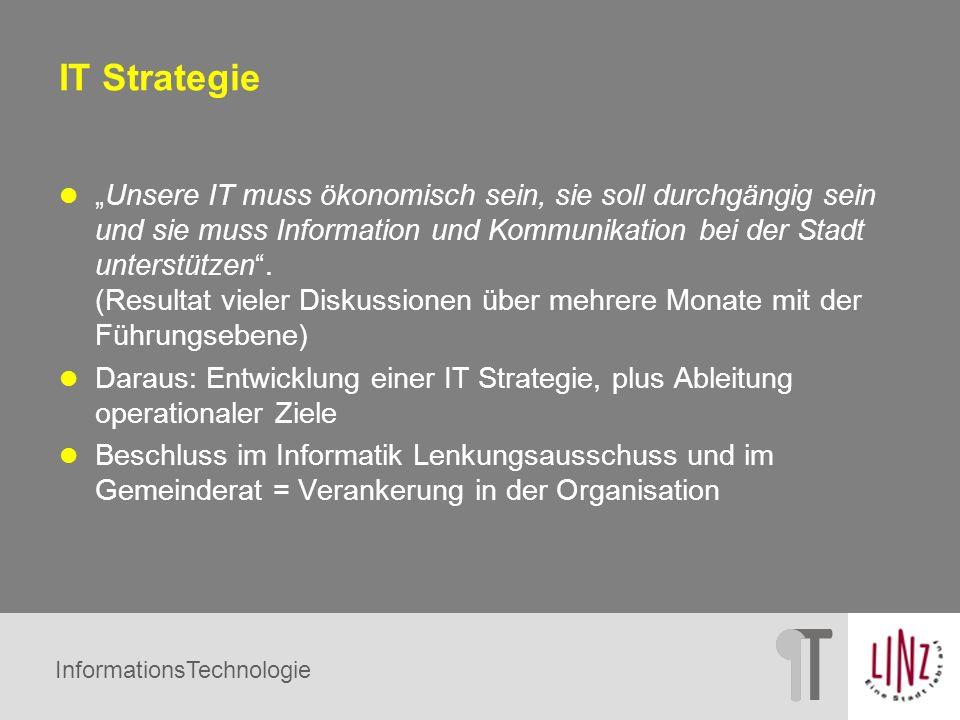InformationsTechnologie IT Strategie Unsere IT muss ökonomisch sein, sie soll durchgängig sein und sie muss Information und Kommunikation bei der Stad
